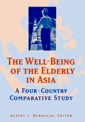The Well-Being of the Elderly in Asia: A Four-Country Comparative Study, Albert I. Hermalin, Editor